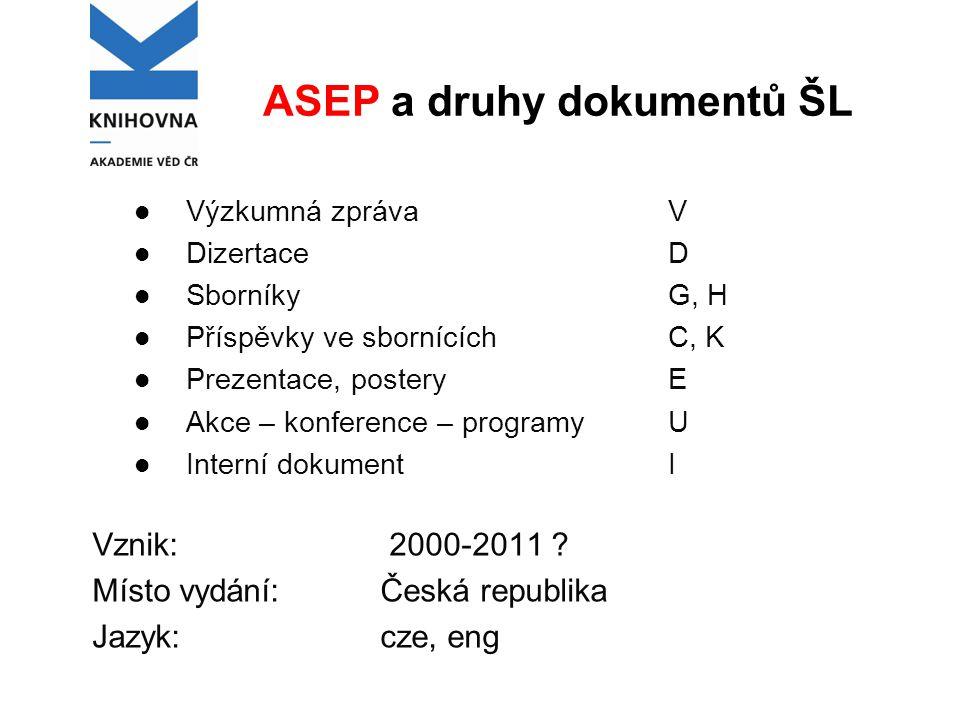 ASEP a druhy dokumentů ŠL Výzkumná zprávaV DizertaceD SborníkyG, H Příspěvky ve sbornícíchC, K Prezentace, postery E Akce – konference – programy U In