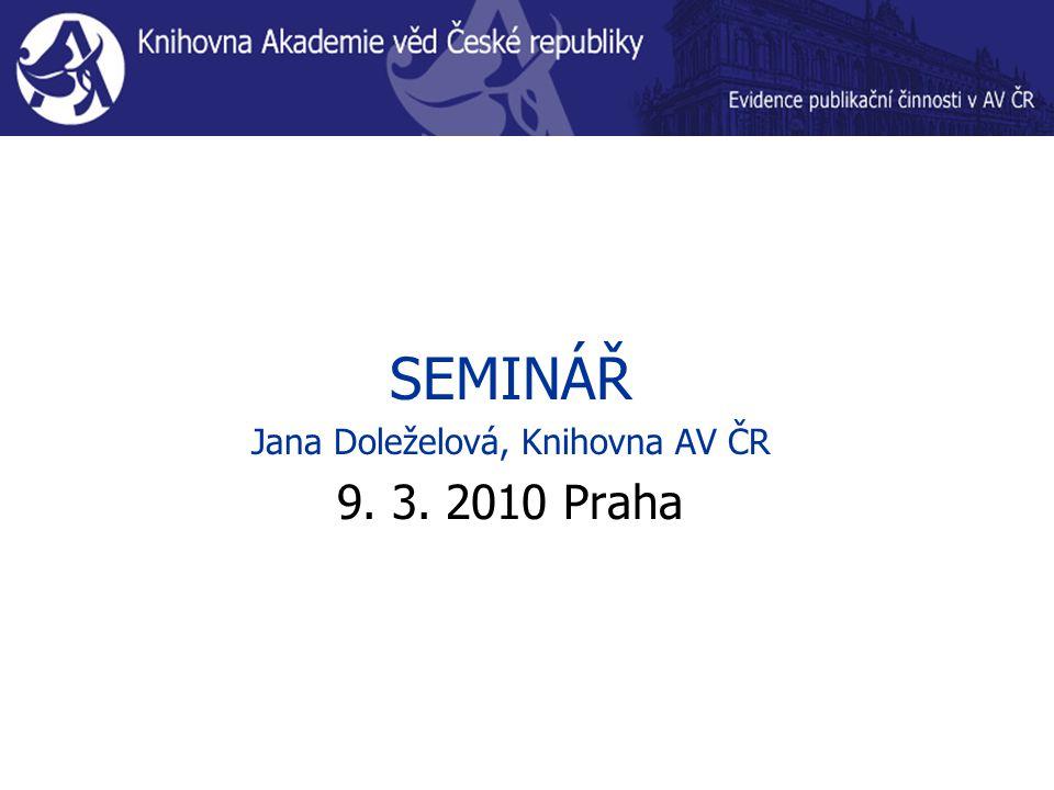 SEMINÁŘ Jana Doleželová, Knihovna AV ČR 9. 3. 2010 Praha