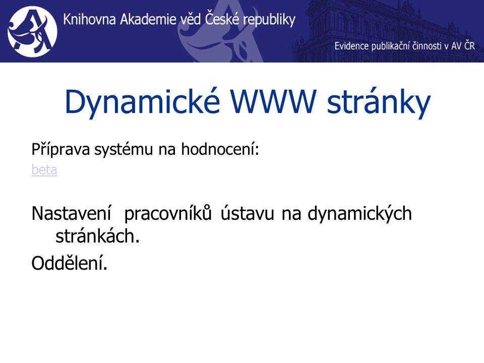 Dynamické WWW stránky Příprava systému na hodnocení: beta Nastavení pracovníků ústavu na dynamických stránkách.