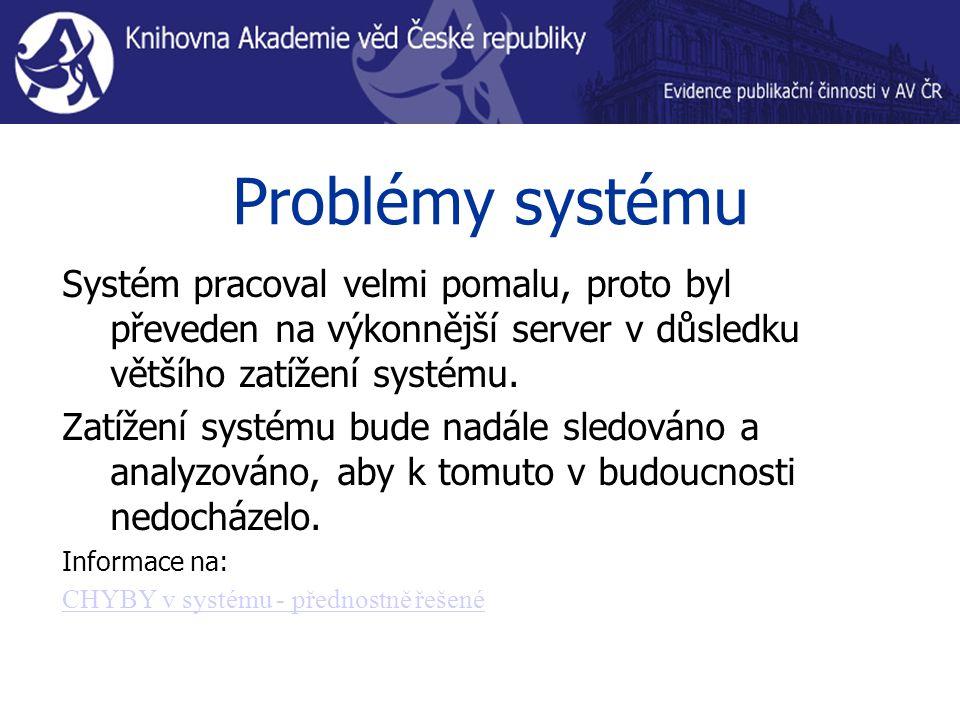 Problémy systému Systém pracoval velmi pomalu, proto byl převeden na výkonnější server v důsledku většího zatížení systému.