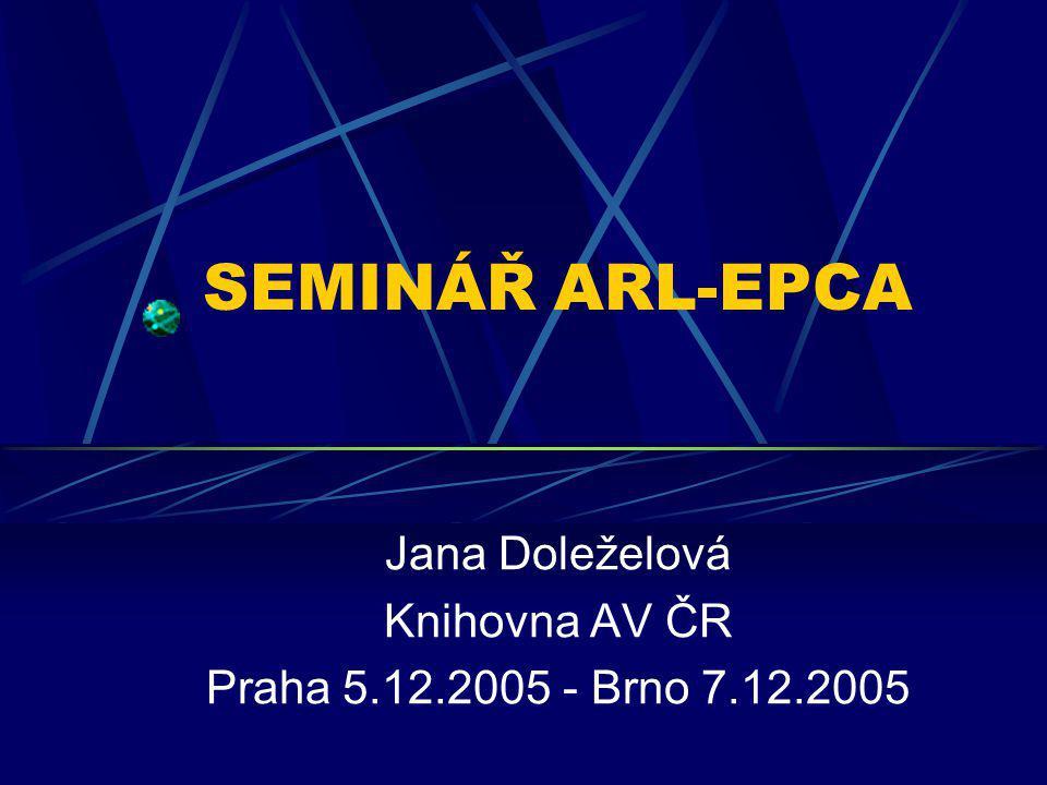SEMINÁŘ ARL-EPCA Jana Doleželová Knihovna AV ČR Praha 5.12.2005 - Brno 7.12.2005
