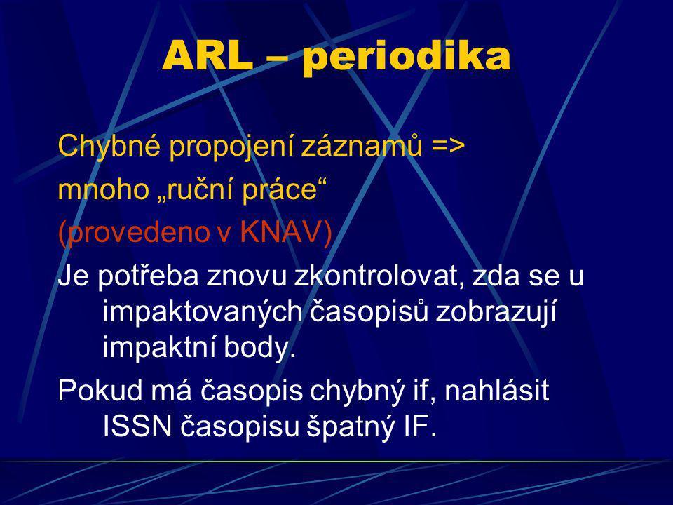 """ARL – periodika Chybné propojení záznamů => mnoho """"ruční práce (provedeno v KNAV) Je potřeba znovu zkontrolovat, zda se u impaktovaných časopisů zobrazují impaktní body."""