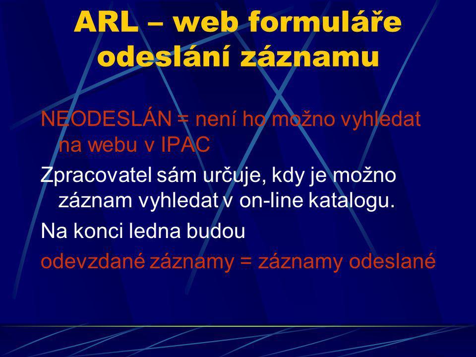 NEODESLÁN = není ho možno vyhledat na webu v IPAC Zpracovatel sám určuje, kdy je možno záznam vyhledat v on-line katalogu. Na konci ledna budou odevzd