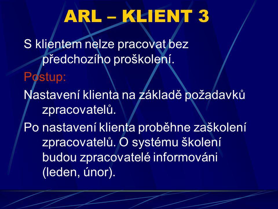 ARL – KLIENT 3 S klientem nelze pracovat bez předchozího proškolení. Postup: Nastavení klienta na základě požadavků zpracovatelů. Po nastavení klienta