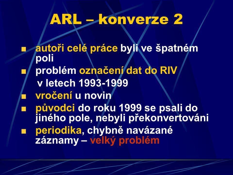 ARL – konverze 2 autoři celé práce byli ve špatném poli problém označení dat do RIV v letech 1993-1999 vročení u novin původci do roku 1999 se psali d