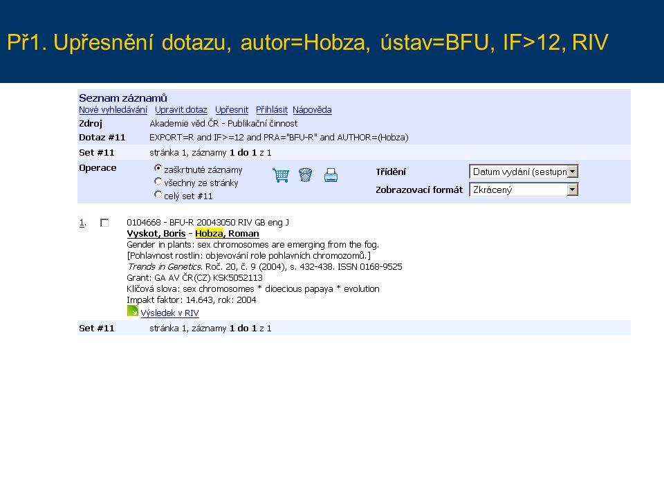 Př1. Upřesnění dotazu, autor=Hobza, ústav=BFU, IF>12, RIV