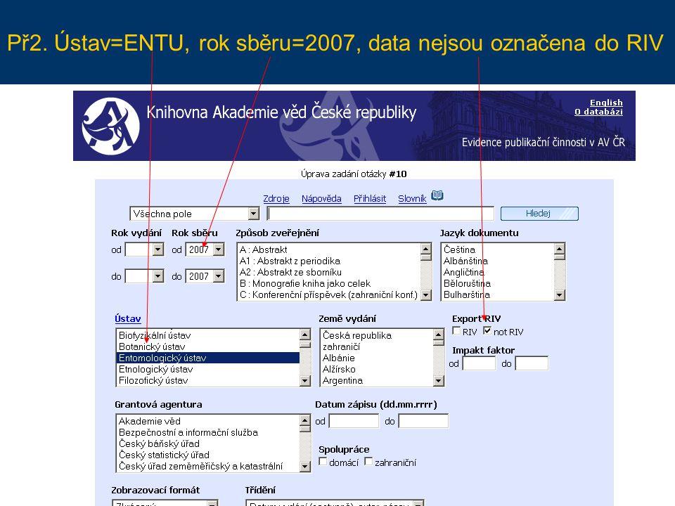 Př2. Ústav=ENTU, rok sběru=2007, data nejsou označena do RIV