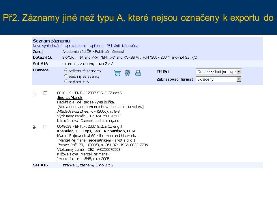 Př2. Záznamy jiné než typu A, které nejsou označeny k exportu do RIV