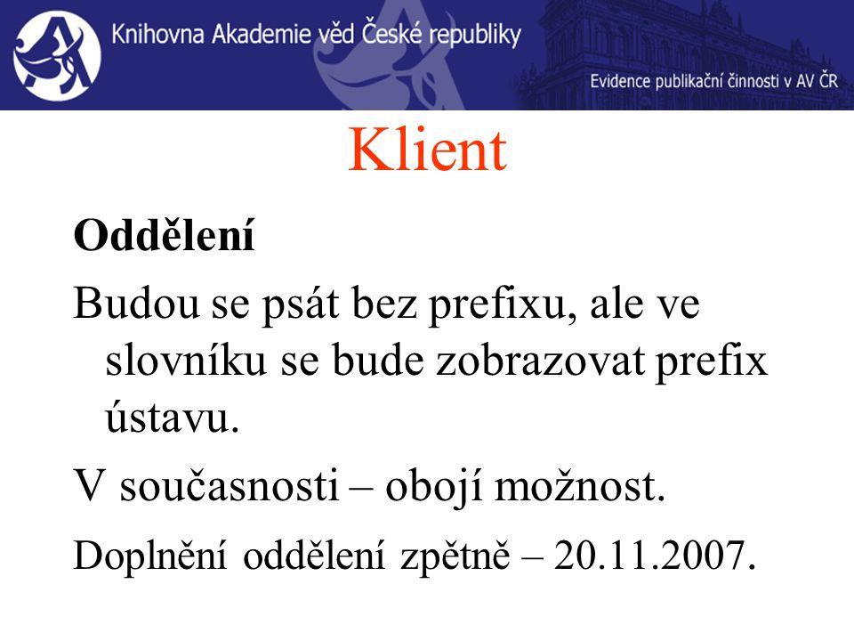 Klient Oddělení Budou se psát bez prefixu, ale ve slovníku se bude zobrazovat prefix ústavu.
