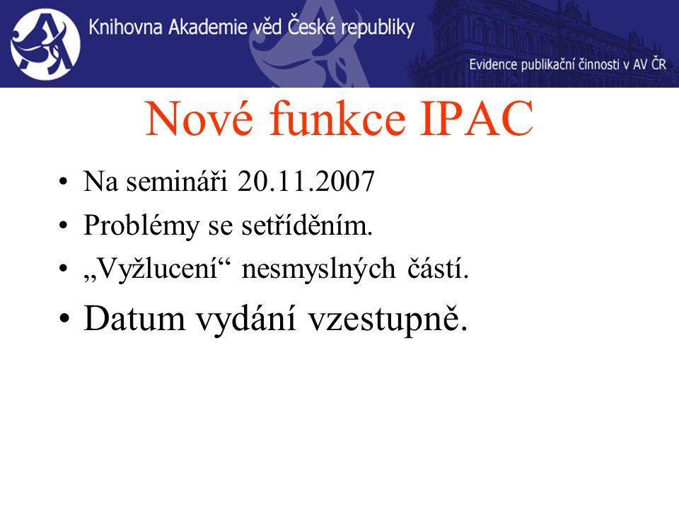 Nové funkce IPAC Na semináři 20.11.2007 Problémy se setříděním.