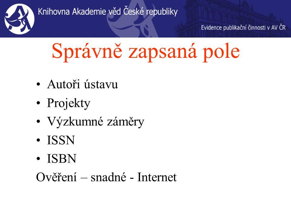 Správně zapsaná pole Autoři ústavu Projekty Výzkumné záměry ISSN ISBN Ověření – snadné - Internet