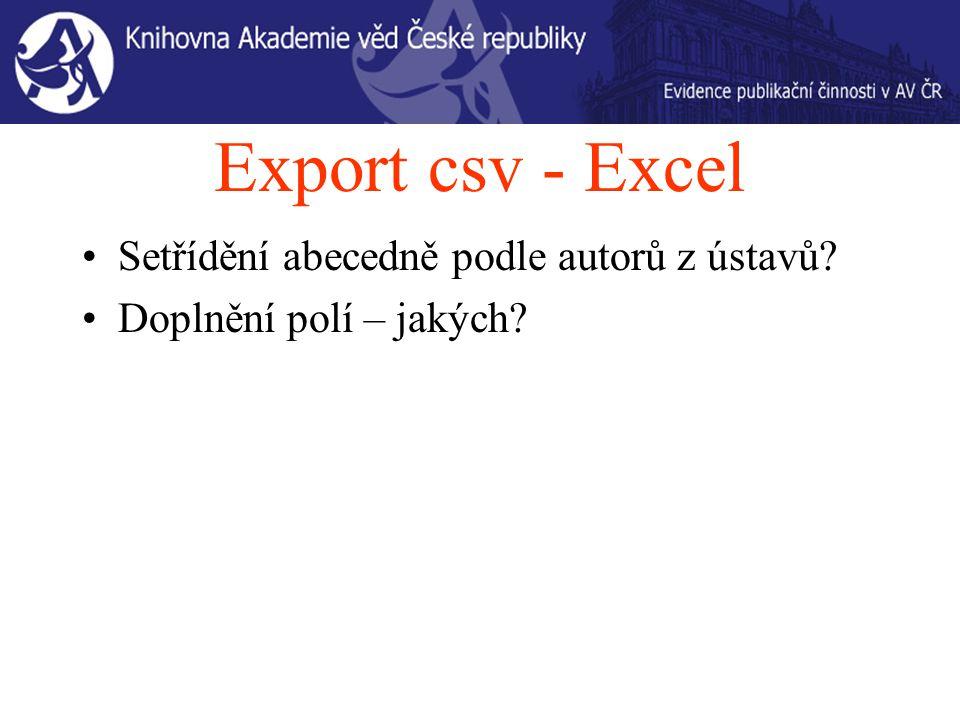 Export csv - Excel Setřídění abecedně podle autorů z ústavů Doplnění polí – jakých
