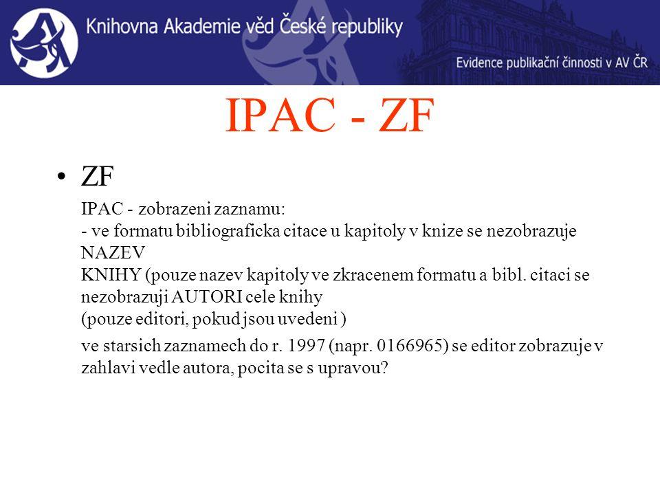 IPAC - ZF ZF IPAC - zobrazeni zaznamu: - ve formatu bibliograficka citace u kapitoly v knize se nezobrazuje NAZEV KNIHY (pouze nazev kapitoly ve zkracenem formatu a bibl.