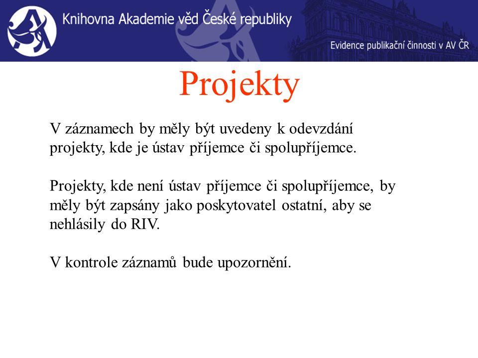 Projekty V záznamech by měly být uvedeny k odevzdání projekty, kde je ústav příjemce či spolupříjemce.