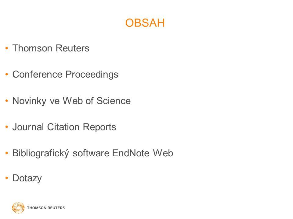 OBSAH Thomson Reuters Conference Proceedings Novinky ve Web of Science Journal Citation Reports Bibliografický software EndNote Web Dotazy