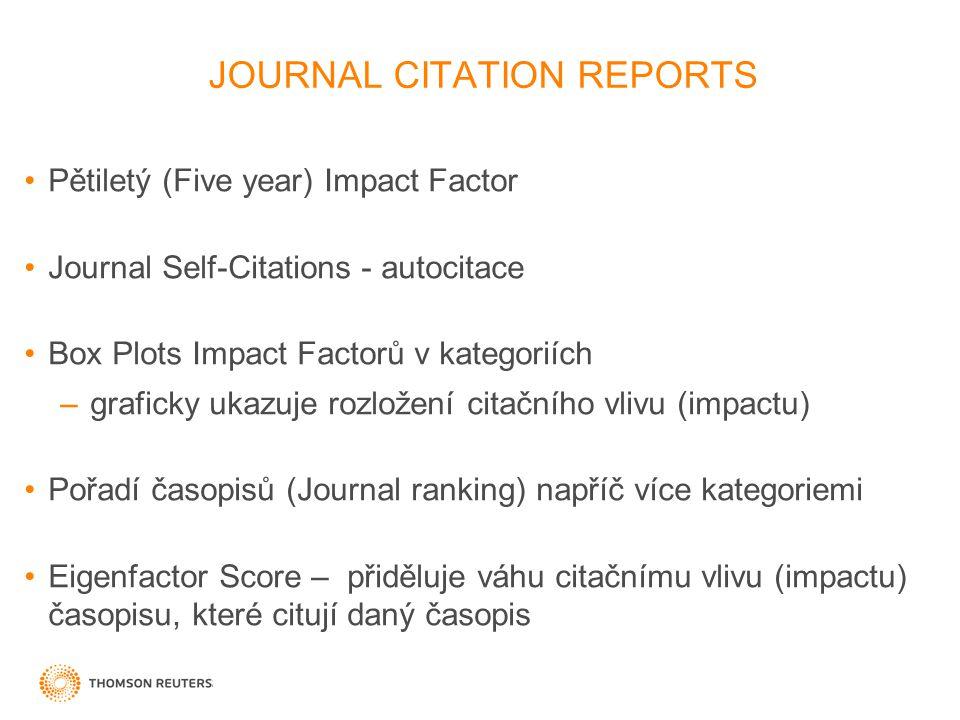 JOURNAL CITATION REPORTS Pětiletý (Five year) Impact Factor Journal Self-Citations - autocitace Box Plots Impact Factorů v kategoriích –graficky ukazuje rozložení citačního vlivu (impactu) Pořadí časopisů (Journal ranking) napříč více kategoriemi Eigenfactor Score – přiděluje váhu citačnímu vlivu (impactu) časopisu, které citují daný časopis