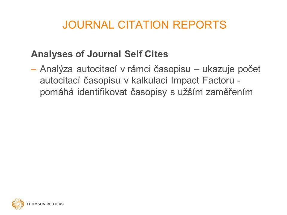 27 Analyses of Journal Self Cites –Analýza autocitací v rámci časopisu – ukazuje počet autocitací časopisu v kalkulaci Impact Factoru - pomáhá identifikovat časopisy s užším zaměřením JOURNAL CITATION REPORTS