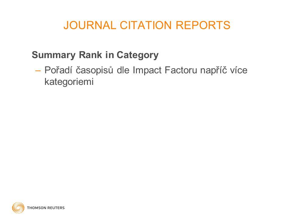 31 Summary Rank in Category –Pořadí časopisů dle Impact Factoru napříč více kategoriemi JOURNAL CITATION REPORTS