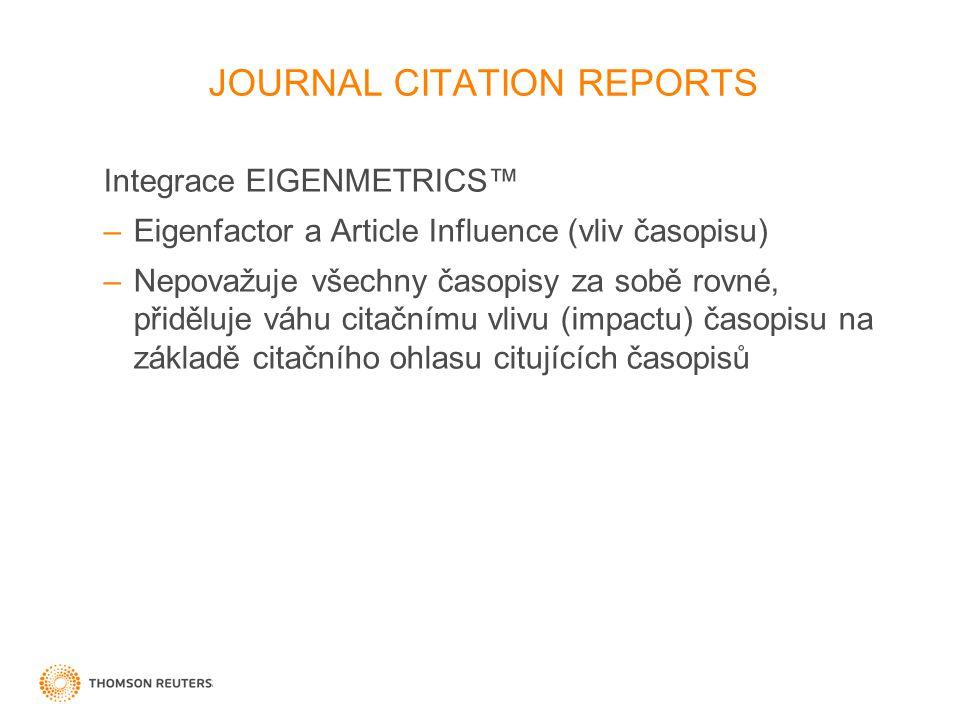 33 Integrace EIGENMETRICS™ –Eigenfactor a Article Influence (vliv časopisu) –Nepovažuje všechny časopisy za sobě rovné, přiděluje váhu citačnímu vlivu (impactu) časopisu na základě citačního ohlasu citujících časopisů JOURNAL CITATION REPORTS