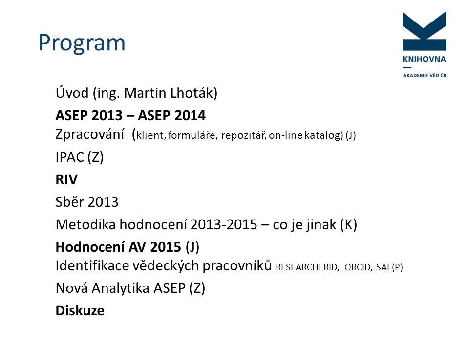 ASEP 2013 Formuláře, Klient IPAC Repozitář Analytika ASEP Webové stránky ASEP RIV SEV NUŠL