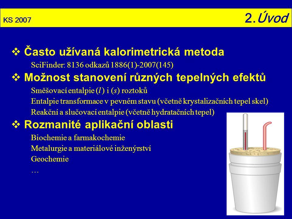 KS 2007 2.Úvod  Často užívaná kalorimetrická metoda SciFinder: 8136 odkazů 1886(1)-2007(145)  Možnost stanovení různých tepelných efektů Směšovací e