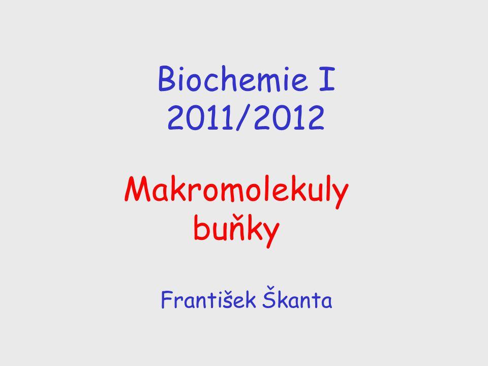 Biochemie I 2011/2012 Makromolekuly buňky František Škanta
