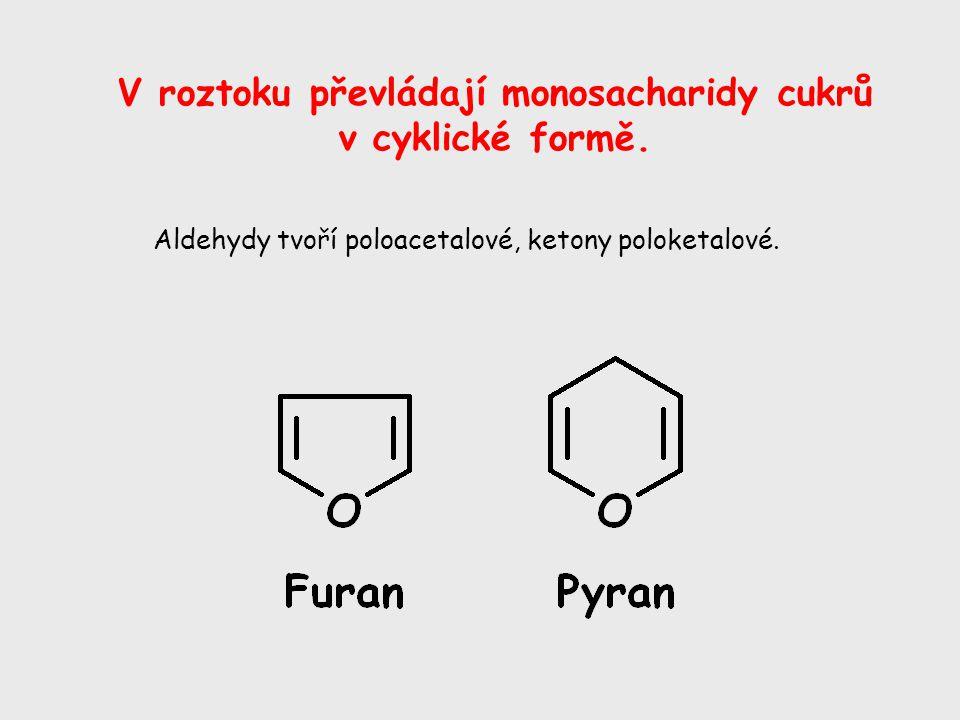 V roztoku převládají monosacharidy cukrů v cyklické formě. Aldehydy tvoří poloacetalové, ketony poloketalové.