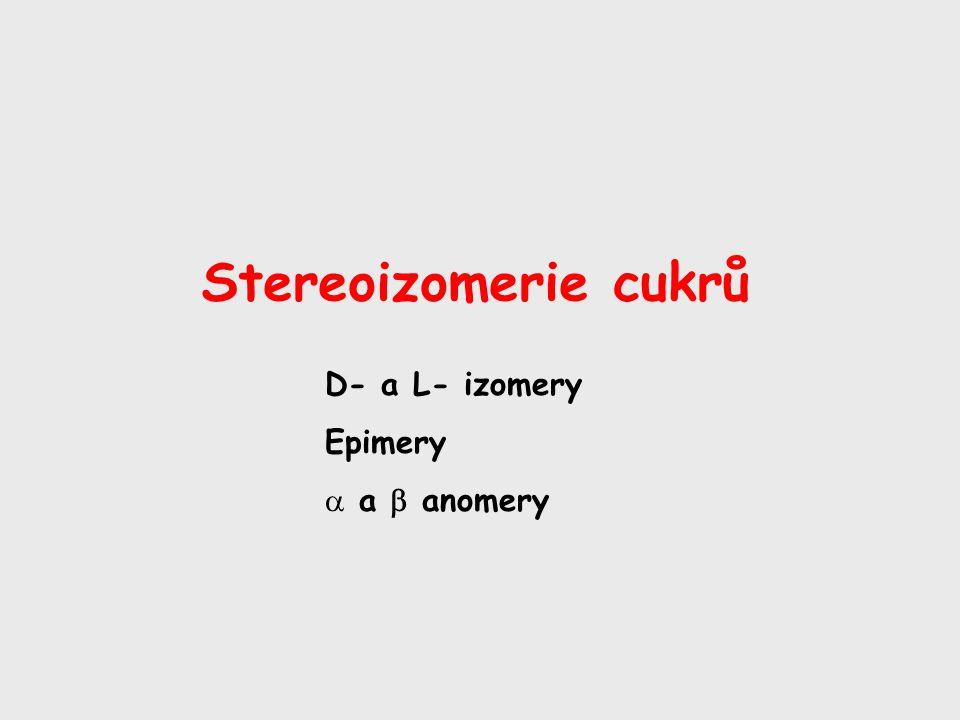 Stereoizomerie cukrů D- a L- izomery Epimery  a  anomery