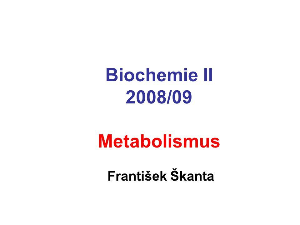 Biochemie II 2008/09 Metabolismus František Škanta