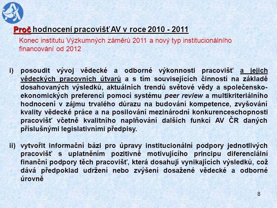19 Počet hodnoticích komisí odpovídal tradici předchozích hodnotících kol, byl však po zkušenostech z posledního hodnocení (3 komise) rozšířen na 9, tj.