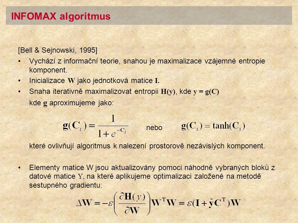 [Bell & Sejnowski, 1995] Vychází z informační teorie, snahou je maximalizace vzájemné entropie komponent. Inicializace W jako jednotková matice I. Sna