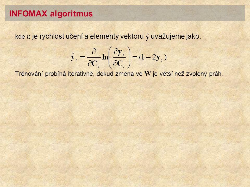 kde ε je rychlost učení a elementy vektoru uvažujeme jako: Trénování probíhá iterativně, dokud změna ve W je větší než zvolený práh. INFOMAX algoritmu