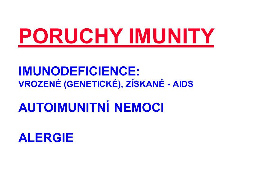PORUCHY IMUNITY IMUNODEFICIENCE: VROZENÉ (GENETICKÉ), ZÍSKANÉ - AIDS AUTOIMUNITNÍ NEMOCI ALERGIE