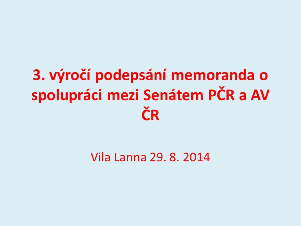3. výročí podepsání memoranda o spolupráci mezi Senátem PČR a AV ČR Vila Lanna 29. 8. 2014
