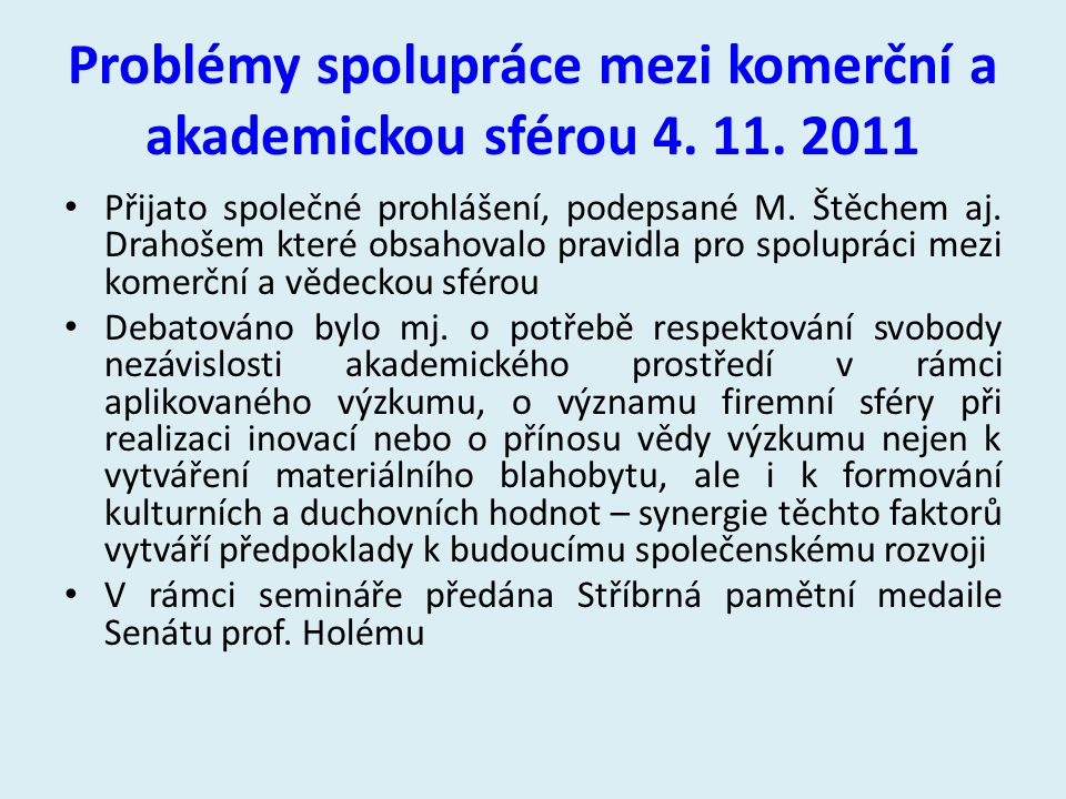 Problémy spolupráce mezi komerční a akademickou sférou 4. 11. 2011 Přijato společné prohlášení, podepsané M. Štěchem aj. Drahošem které obsahovalo pra