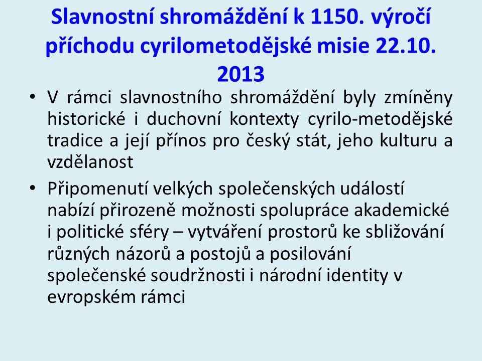 Slavnostní shromáždění k 1150. výročí příchodu cyrilometodějské misie 22.10. 2013 V rámci slavnostního shromáždění byly zmíněny historické i duchovní