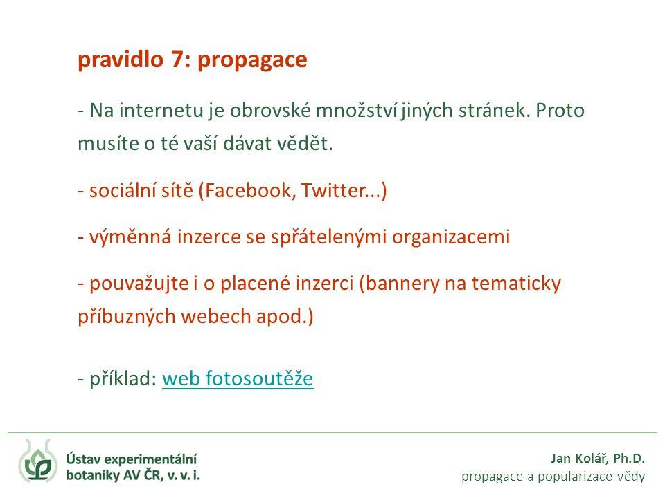 Jan Kolář, Ph.D. propagace a popularizace vědy pravidlo 7: propagace - Na internetu je obrovské množství jiných stránek. Proto musíte o té vaší dávat