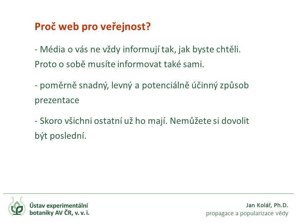 Jan Kolář, Ph.D. propagace a popularizace vědy Proč web pro veřejnost? - Média o vás ne vždy informují tak, jak byste chtěli. Proto o sobě musíte info