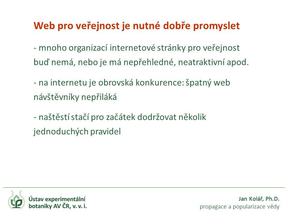 Jan Kolář, Ph.D. propagace a popularizace vědy Web pro veřejnost je nutné dobře promyslet - mnoho organizací internetové stránky pro veřejnost buď nem