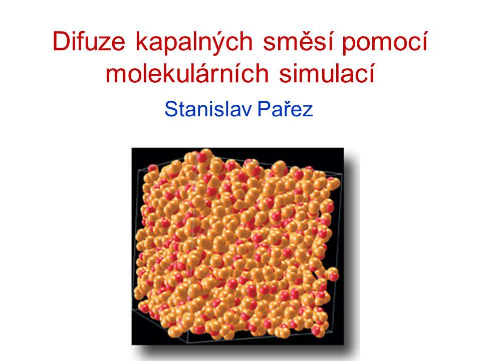 Difuze kapalných směsí pomocí molekulárních simulací Stanislav Pařez