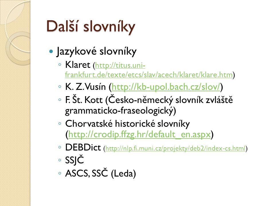 Další slovníky Jazykové slovníky ◦ Klaret (http://titus.uni- frankfurt.de/texte/etcs/slav/acech/klaret/klare.htm)http://titus.uni- frankfurt.de/texte/etcs/slav/acech/klaret/klare.htm ◦ K.