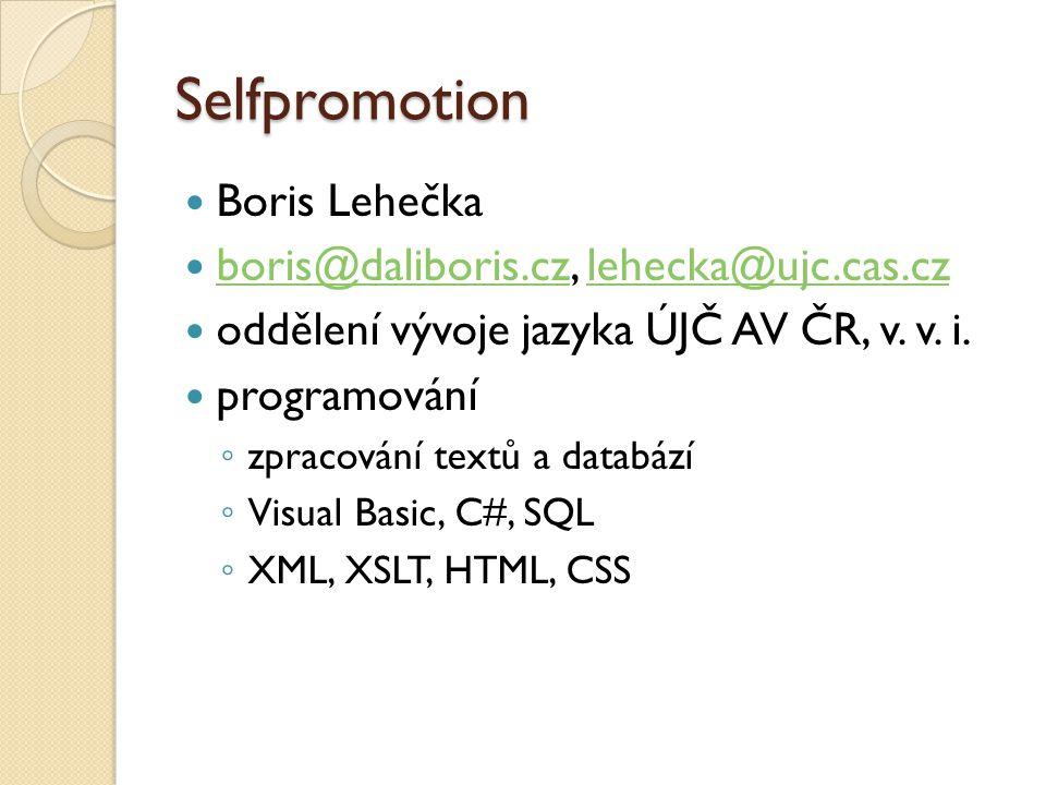Selfpromotion Boris Lehečka boris@daliboris.cz, lehecka@ujc.cas.cz boris@daliboris.czlehecka@ujc.cas.cz oddělení vývoje jazyka ÚJČ AV ČR, v.