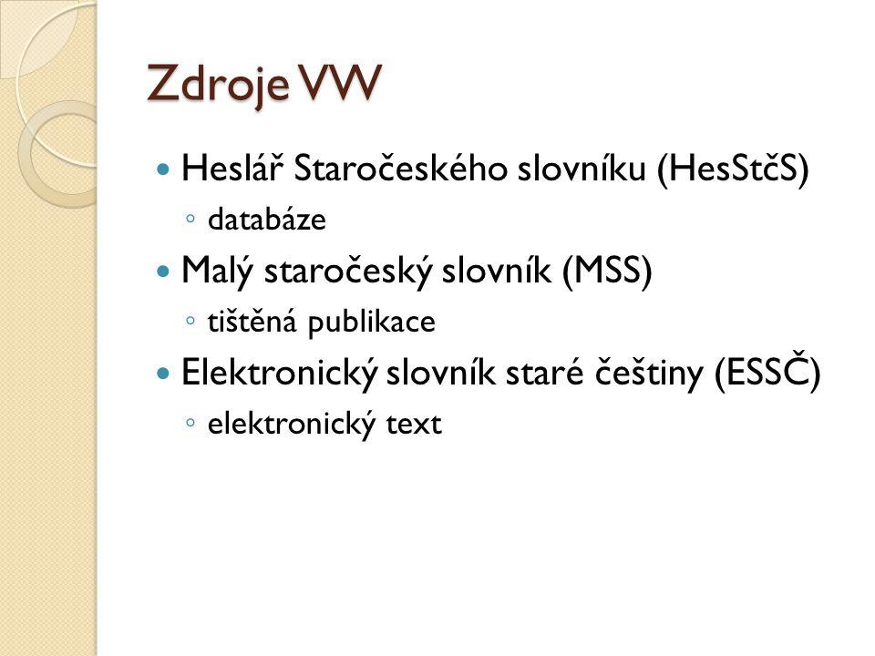 Zdroje VW Heslář Staročeského slovníku (HesStčS) ◦ databáze Malý staročeský slovník (MSS) ◦ tištěná publikace Elektronický slovník staré češtiny (ESSČ) ◦ elektronický text