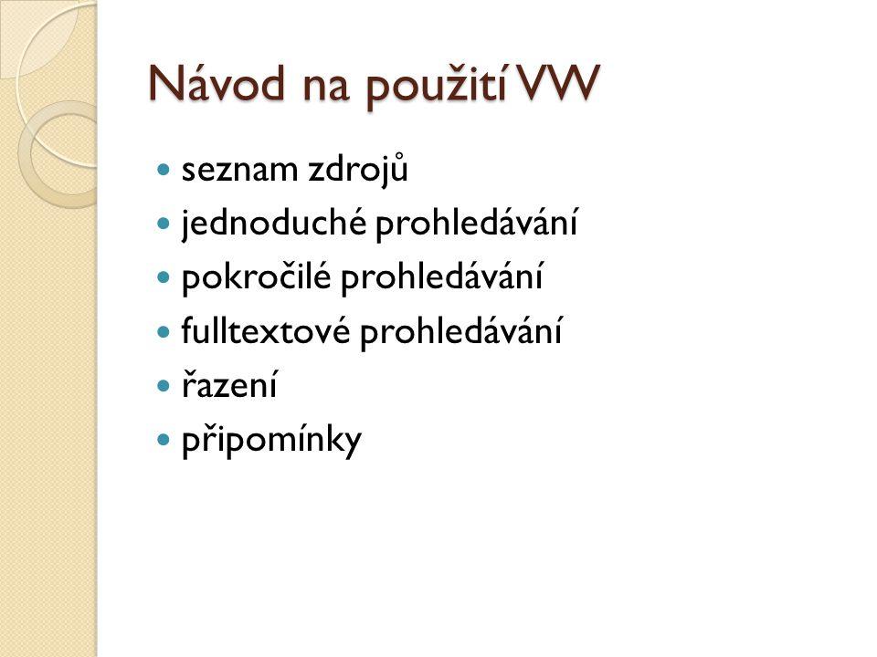 Návod na použití VW seznam zdrojů jednoduché prohledávání pokročilé prohledávání fulltextové prohledávání řazení připomínky