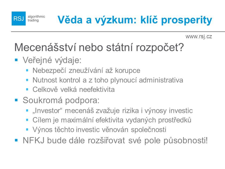 www.rsj.cz Věda a výzkum: klíč prosperity Mecenášství nebo státní rozpočet?  Veřejné výdaje:  Nebezpečí zneužívání až korupce  Nutnost kontrol a z