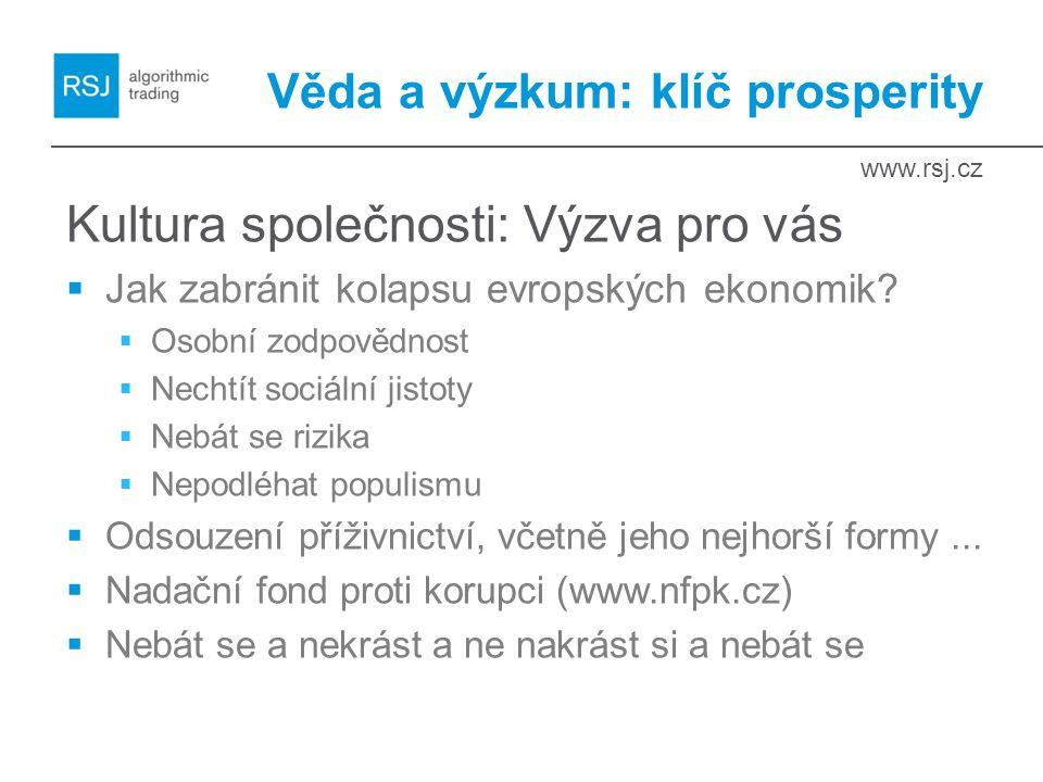 www.rsj.cz Věda a výzkum: klíč prosperity Kultura společnosti: Výzva pro vás  Jak zabránit kolapsu evropských ekonomik?  Osobní zodpovědnost  Necht