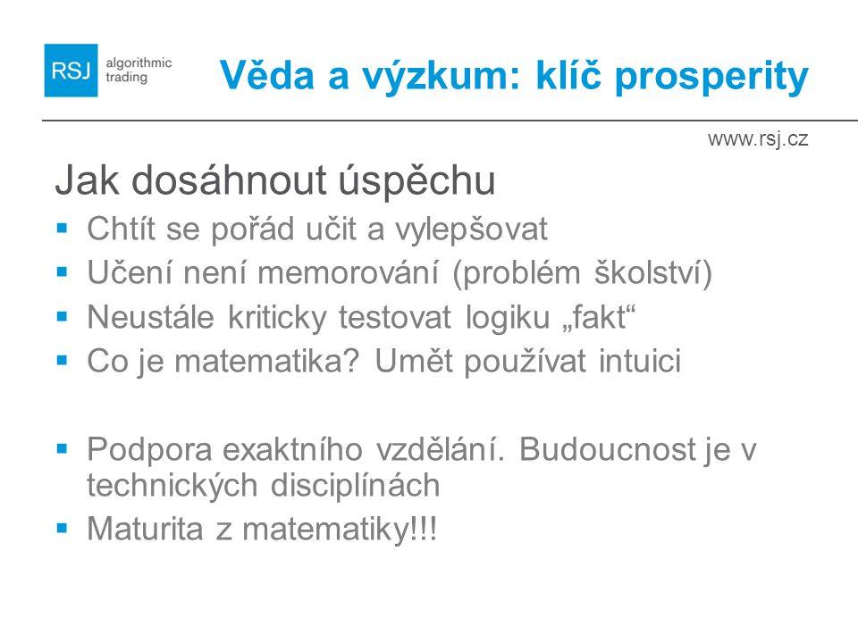 """www.rsj.cz Věda a výzkum: klíč prosperity Jak dosáhnout úspěchu  Chtít se pořád učit a vylepšovat  Učení není memorování (problém školství)  Neustále kriticky testovat logiku """"fakt  Co je matematika."""