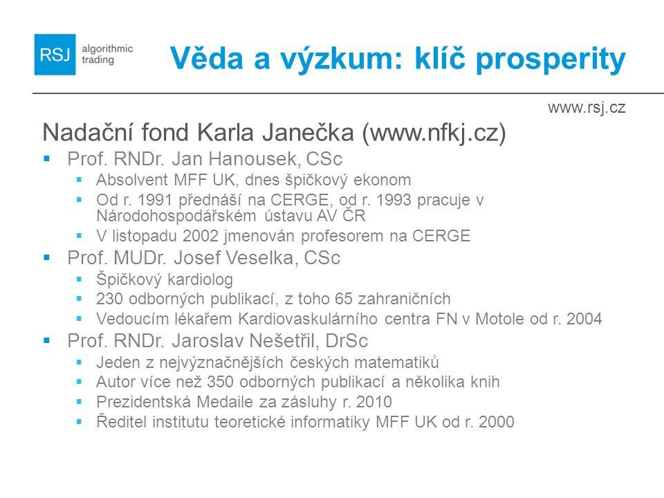 www.rsj.cz Věda a výzkum: klíč prosperity Nadační fond Karla Janečka (www.nfkj.cz)  Prof. RNDr. Jan Hanousek, CSc  Absolvent MFF UK, dnes špičkový e