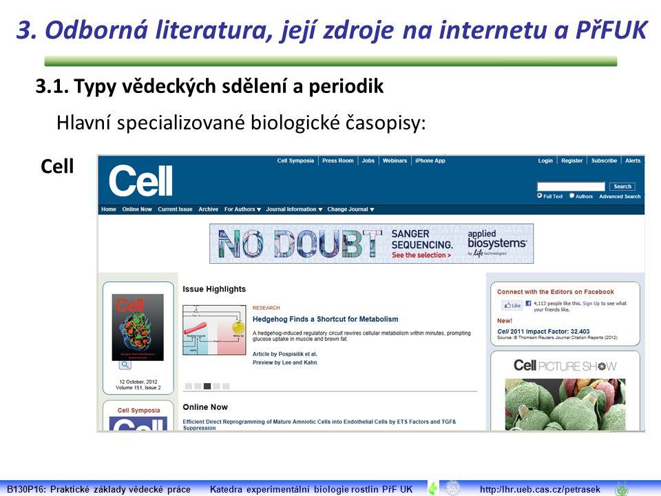 Cell B130P16: Praktické základy vědecké práce Katedra experimentální biologie rostlin PřF UK http:/lhr.ueb.cas.cz/petrasek 3.