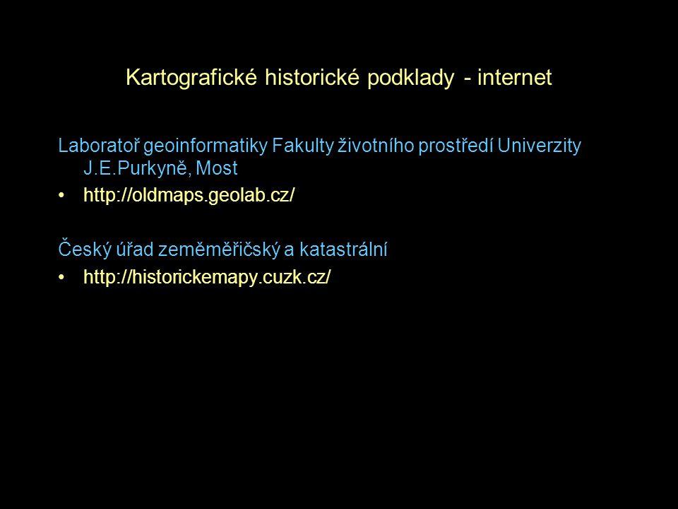 Kartografické historické podklady - internet Laboratoř geoinformatiky Fakulty životního prostředí Univerzity J.E.Purkyně, Most http://oldmaps.geolab.c